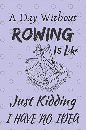 A Day Without Rowing is like just kidding i have no idea: Rudern Notizbuch A Day Without Rowing. Lined Rowers Notebook, Journal and Diary funny Gift