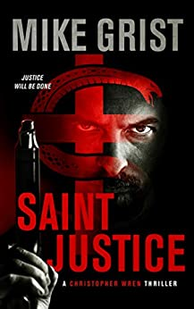 Saint Justice (A Christopher Wren Thriller Book 1) by [Mike Grist, Michael John Grist]