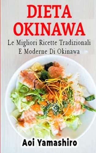 Dieta di Okinawa: le migliori ricette tradizionali e moderne di Okinawa:: Mangia la dieta dell'eterna giovinezza (dieta di Okinawa, ricettario della dieta di Okinawa, zone blu)