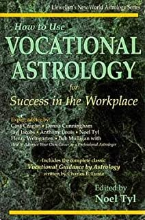 How to Use Vocational Astrology for Success in the Workplace: Modern, Practical Techniques Presented by Seven Expert Astrologers (Llewellyn's New World Astrology Series)