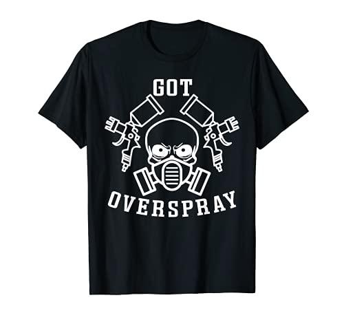 Got Overspray Auto Body Painter Coche Mecánico Divertido Camiseta