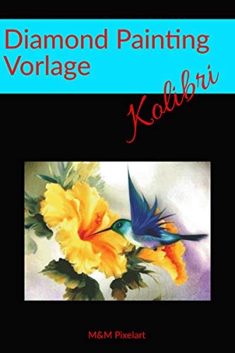Diamond Painting Vorlagen: Kolibri (German Edition)