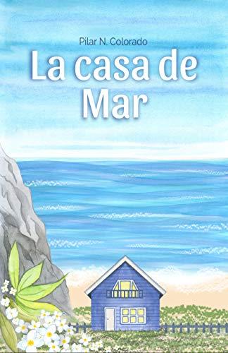La casa de Mar: Una novela feelgood, de segundas oportunidades en la vida y en el amor