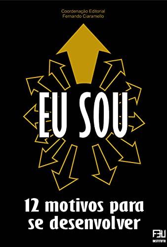 EU SOU : 12 motivos para se desenvolver (Portuguese Edition)