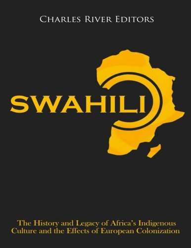 Swahili: The History and Legacy of Africa's Indigenous Culture and the Effects of European Colonization