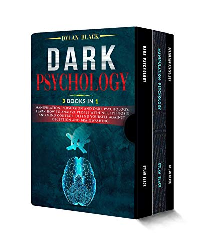 Dark Psychology: 3 Books In 1: Manipulation, Persuasion and Dark Psychology. Learn How To Analyze People With NLP, Hypnosis and Mind Control. Defend Yourself Against Deception and Brainwashing.