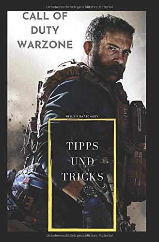 """Call of Duty - Warzone Tipps und Tricks für Anfänger und Fortgeschrittene Guide Profi Spieler werden: Alle informationen die du über den Modus \""""Warzone\"""" wissen musst."""