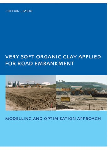 Very Soft Organic Clay Applied for Road Embankment: Modelling and Optimisation Approach, UNESCO-IHE
