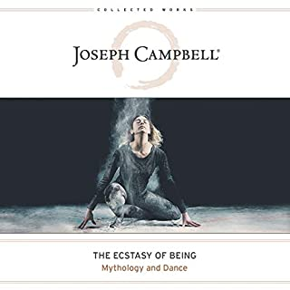 The Ecstasy of Being     Mythology and Dance (The Collected Works of Joseph Campbell)              Written by:                                                                                                                                 Joseph Campbell                               Narrated by:                                                                                                                                 David de Vries                      Length: 5 hrs and 27 mins     Not rated yet     Overall 0.0