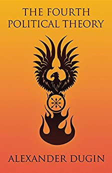The Fourth Political Theory by [Alexander Dugin]