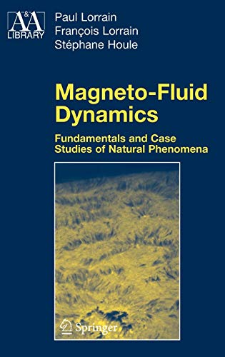 Magneto-Fluid Dynamics: Fundamentals and Case Studies of Natural Phenomena (Astronomy and Astrophysics Library)