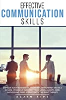 Effective communication skills: Improve Your Business Relationships, With Family And In A Couple. Overcome Insecurity And Social Anxiety, Cure Shyness And Panic Attacks With The Right Therapy