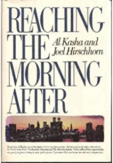 Reaching the Morning After Out of Print edition by Joel Hirschhorn, Al Kasha (1987) Hardcover