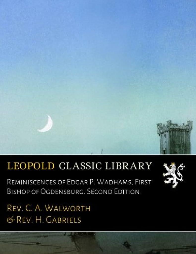 傾向があります二北米Reminiscences of Edgar P. Wadhams, First Bishop of Ogdensburg. Second Edition