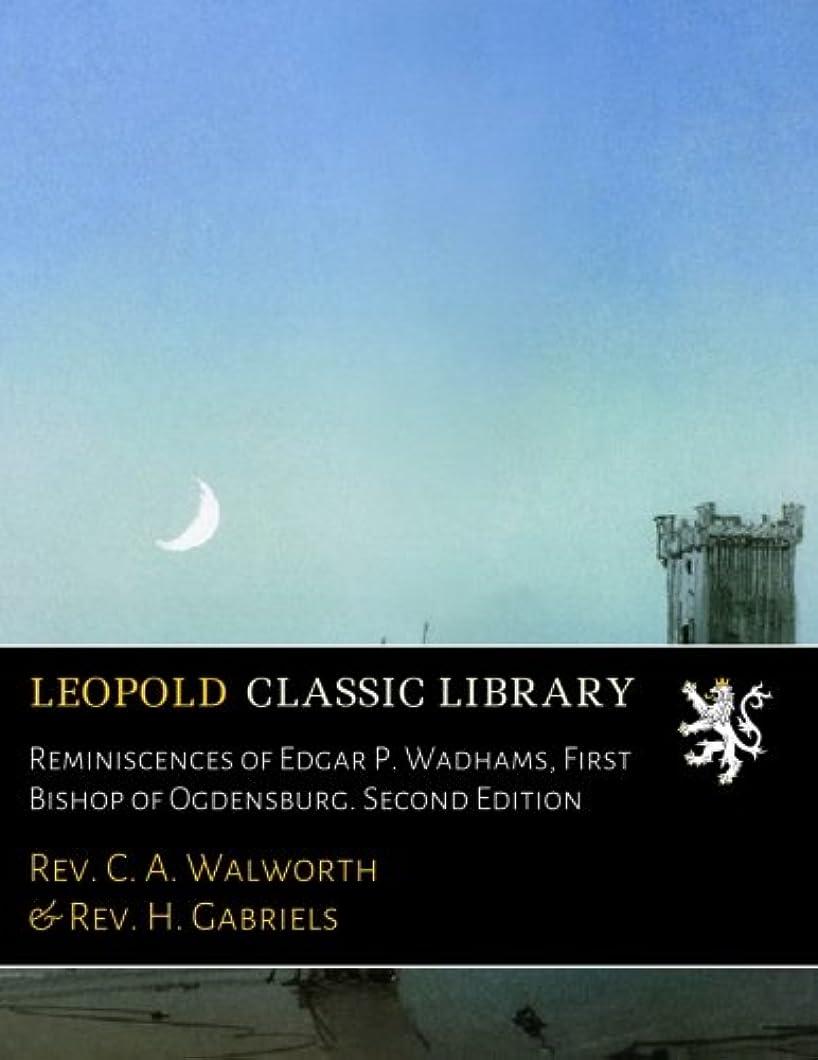 真夜中道徳原油Reminiscences of Edgar P. Wadhams, First Bishop of Ogdensburg. Second Edition
