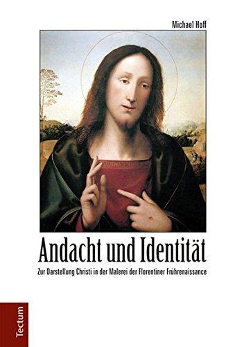 Andacht und Identität: Zur Darstellung Christi in der Malerei der Florentiner Frührenaissance