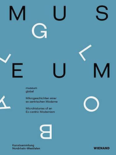 museum global. Mikrogeschichten einer ex-zentrischen Moderne.: Katalog zur Ausstellung in der Kunstsammlung NRW 2018/2019