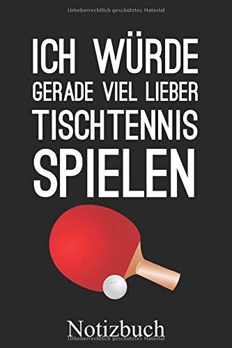 Ich Würde Gerade Viel Lieber Tischtennis Spielen - Notizbuch: Tischtennis Spieler Notizheft, Schreibheft, Tagebuch (Taschenbuch ca. DIN A 5 Format Liniert) von JOHN ROMEO