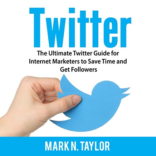 Twitter: The Ultimate Twitter Guide for Internet Marketers to Save Time and Get Followers audiobook cover art