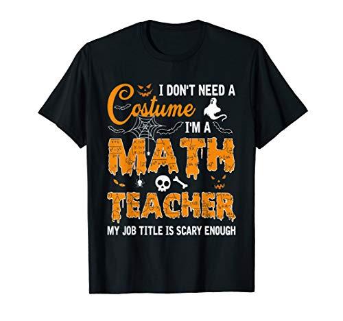 I Don't Need A Costume I'm A Math Teacher...
