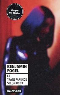 La Transparence selon Irina par Benjamin Fogel