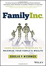 Family Inc.: Using Business Principles to Maximize Your Family's Wealth