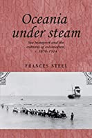 Oceania Under Steam: Sea Transport and the Cultures of Colonialism, c. 1870-1914 (Studies in Imperialism)