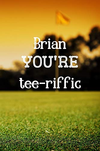 Brian You're Tee-riffic: Golf Appreciation Gifts for Men, Brian Journal / Notebook / Diary / USA Gift (6 x 9 - 110 Blank Lined Pages)