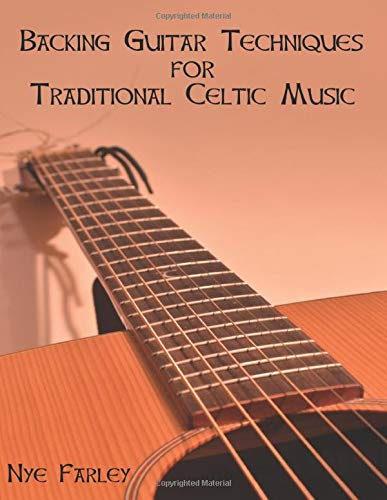 Backing Guitar Techniques for Traditional Celtic Music: Everything you need to know to be a great Celtic backing guitarist!