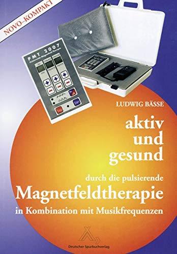 Aktiv und gesund durch die pulsierende Magnetfeldtherapie: In Kombination mit Musikfrequenzen