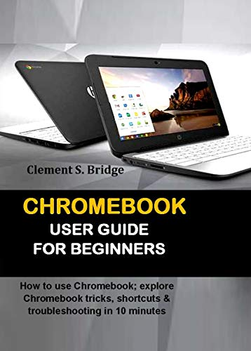 CHROMEBOOK USER GUIDE FOR BEGINNERS : How to use Chromebook; explore Chromebook tricks, shortcuts & troubleshooting in 10 minutes