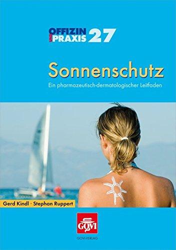 Sonnenschutz: Ein pharmazeutisch-dermatologischer Leitfaden (Offizin und Praxis / Informationen für den praktischen Apotheker)