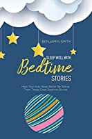 Sleep Well With Bedtime Stories: Help Your Kids Sleep Better By Telling Them These Great Bedtime Stories