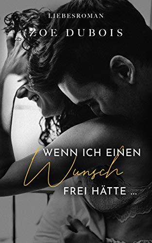 Wenn ich einen Wunsch frei hätte ...: Liebesroman