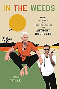 In the Weeds: Around the World and Behind the Scenes with Anthony Bourdain