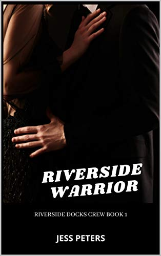 Riverside Warrior (Riverside Docks Crew Book 1) by [Jess Peters]