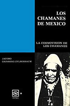 Los Chamanes de México Tomo IV de [Dr.Jacobo Grinberg-Zylberbaum]
