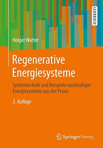 Regenerative Energiesysteme: Systemtechnik und Beispiele...