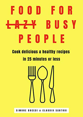 Food for lazy busy people: Easily cook delicious & healthy...