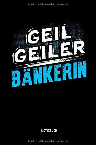 Geil Geiler Bänkerin - Notizbuch: Lustiges Bänkerin Notizbuch mit Punktraster. Tolle Bänker Geschenk Idee.