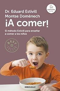 ¡A comer!: El método Estivill para enseñar a comer a los niños par Eduard Estivill