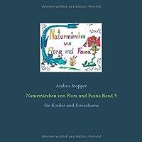 Naturmaerchen von Flora und Fauna Band 5: fuer Kinder und Erwachsene