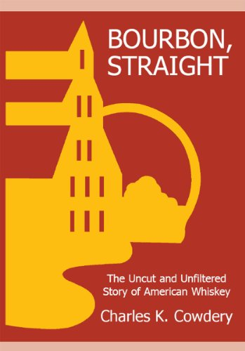 BOURBON, STRAIGHT: The Uncut and Unfiltered Story of American Whiskey (English Edition)