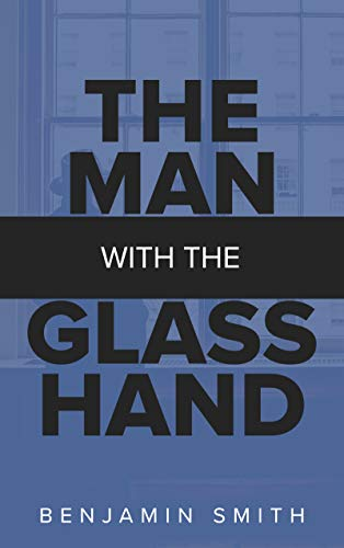 The Man with the Glass Hand (English Edition)
