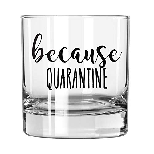 Quarantine Gifts for Men - 'Because Quarantine' Whiskey Glass - Funny Gift Idea for Him, Bourbon, Women, Social Distancing, Anniversary, Rocks, Scotch,