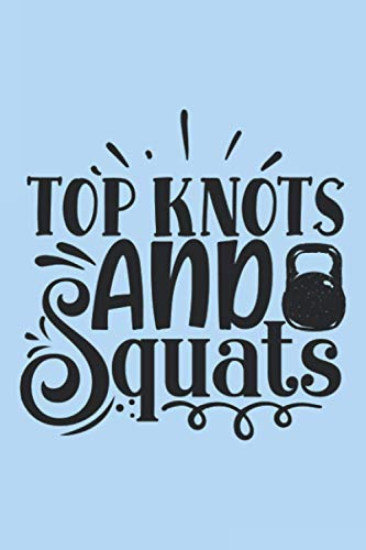 Top Knots And Squats: Workout Journal A Daily Fitness Log (Gym Diary)