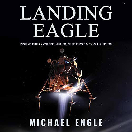 Landing Eagle: Inside the Cockpit During the First Moon Landing Audiobook By Michael Engle cover art