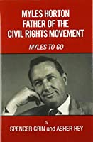 Myles Horton Father of the Civil Rights Movement: Myles to Go