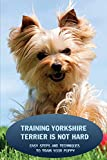 Training Yorkshire Terrier Is Not Hard: Easy Steps And Techniques To Train Your Puppy: Potty Training For Yorkshire Terrier
