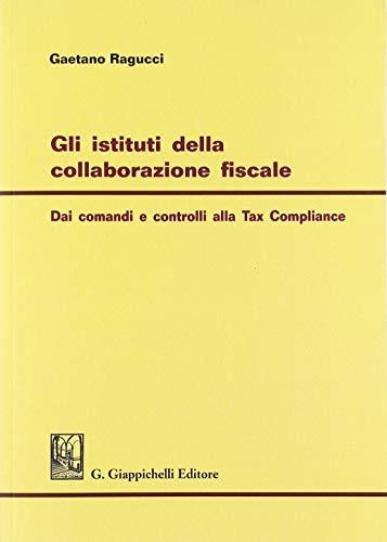 Gli istituti della collaborazione fiscale. Dai comandi e controlli alla Self Regulation